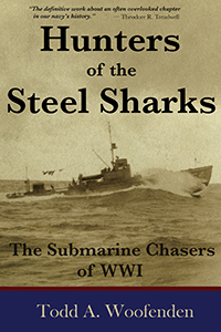 Hunters of the Steel Sharks: The Submarine Chasers of WWI